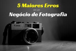 Maiores erros em um negocio de fotografia