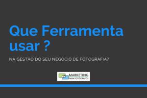 QUE FERRAMENTA USAR GESTÃO FOTOGRAFIA
