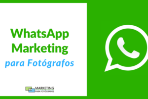 WhatsApp Marketing para Fotógrafos